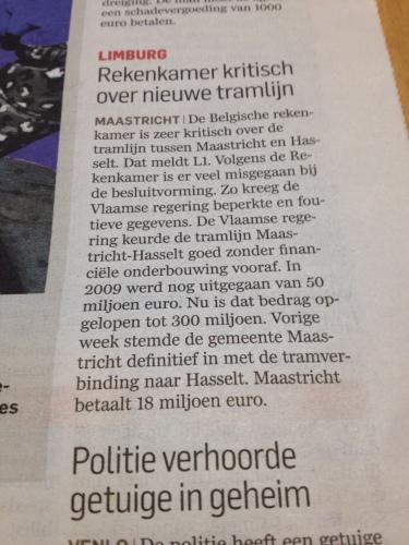 Er komt een tram vanuit Hasselt naar Maastrich...en de kosten worden al overschreden nog voor de eerste rail is verschenen. Volgens mij klopt dat bedrag van 18 miljoen dat Maastricht bij zou dragen overigens ook niet.